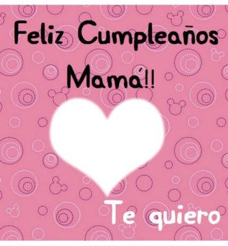 feliz cumpleaños mama te quiero